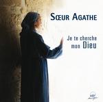 Soeur Agathe - Je te cherche mon Dieu