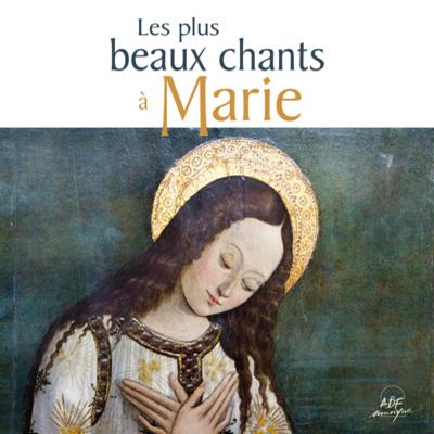 Les plus beaux chants à Marie